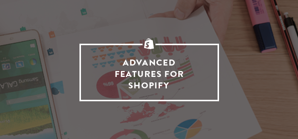 A look at advanced features for Shopify