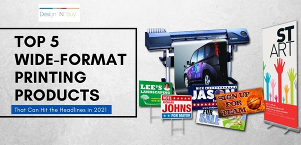 5 Wide-format Printing Products That Can Hit the Headlines in 2021