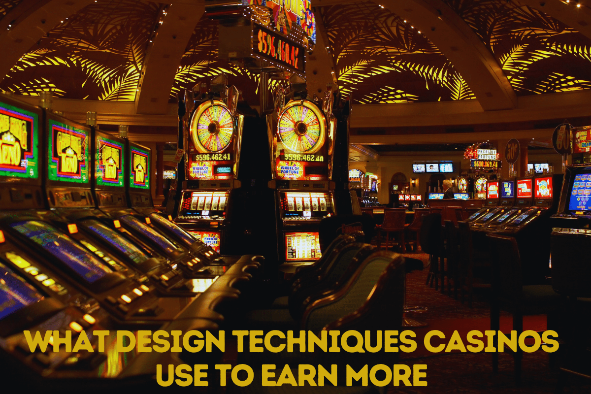 What Design Techniques Do Casinos Use To Earn More?
